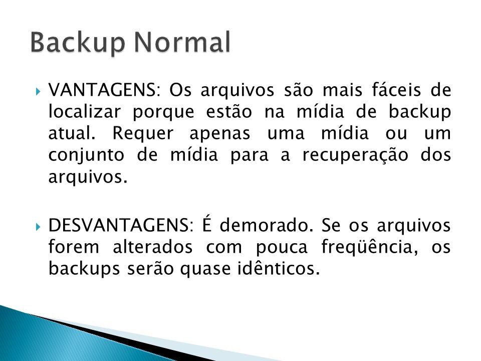 VANTAGENS: Os arquivos são mais fáceis de localizar porque estão na mídia de backup atual. Requer apenas uma mídia ou um conjunto de mídia para a recu