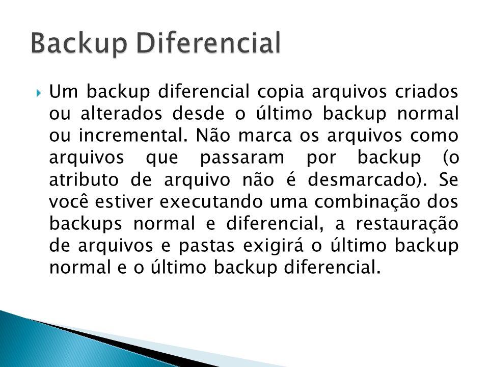 Um backup diferencial copia arquivos criados ou alterados desde o último backup normal ou incremental. Não marca os arquivos como arquivos que passara