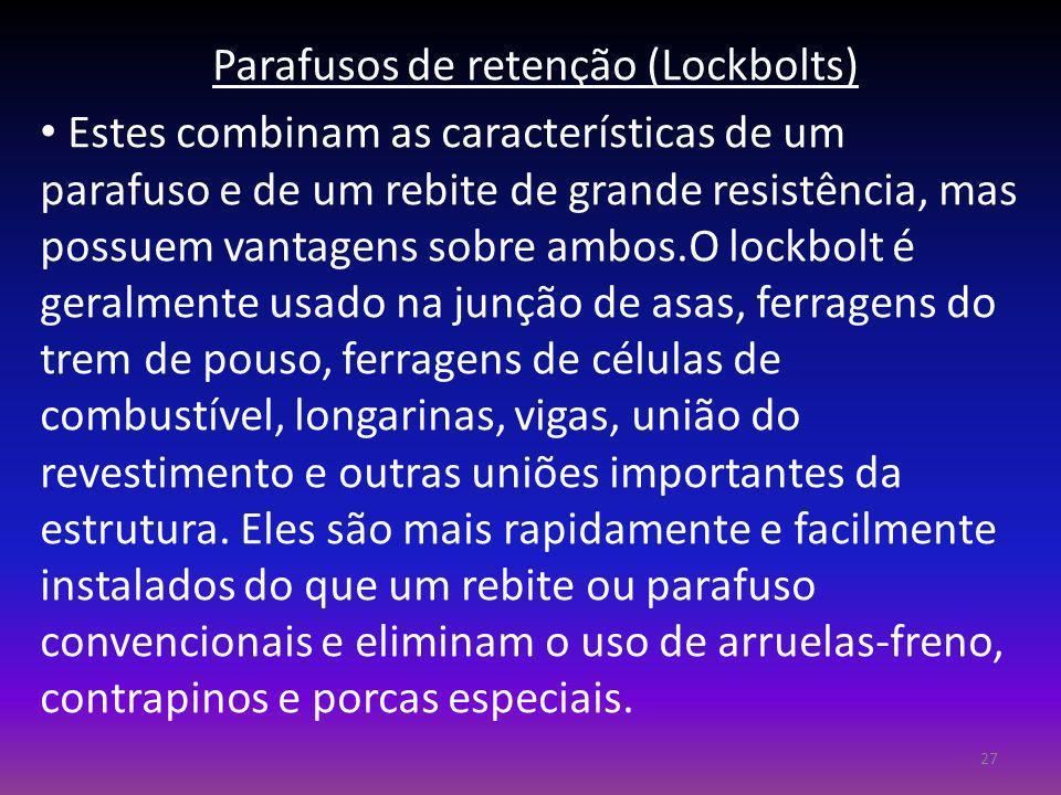Parafusos de retenção (Lockbolts) Estes combinam as características de um parafuso e de um rebite de grande resistência, mas possuem vantagens sobre a