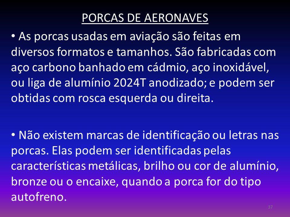 PORCAS DE AERONAVES As porcas usadas em aviação são feitas em diversos formatos e tamanhos. São fabricadas com aço carbono banhado em cádmio, aço inox