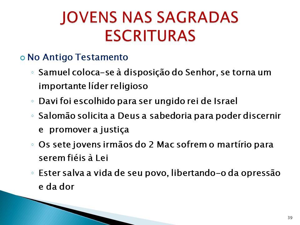 No Antigo Testamento Samuel coloca-se à disposição do Senhor, se torna um importante líder religioso Davi foi escolhido para ser ungido rei de Israel