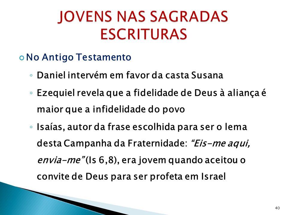 No Antigo Testamento Daniel intervém em favor da casta Susana Ezequiel revela que a fidelidade de Deus à aliança é maior que a infidelidade do povo Is
