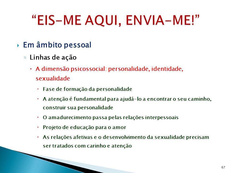 Em âmbito pessoal Linhas de ação A dimensão psicossocial: personalidade, identidade, sexualidade Fase de formação da personalidade A atenção é fundame