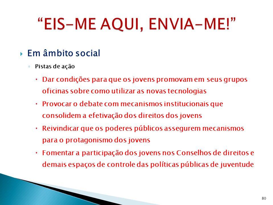 Em âmbito social Pistas de ação Dar condições para que os jovens promovam em seus grupos oficinas sobre como utilizar as novas tecnologias Provocar o