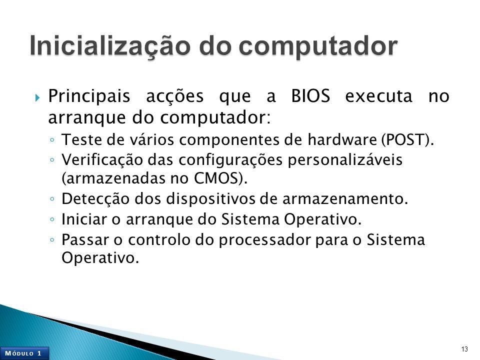 Principais acções que a BIOS executa no arranque do computador: Teste de vários componentes de hardware (POST). Verificação das configurações personal