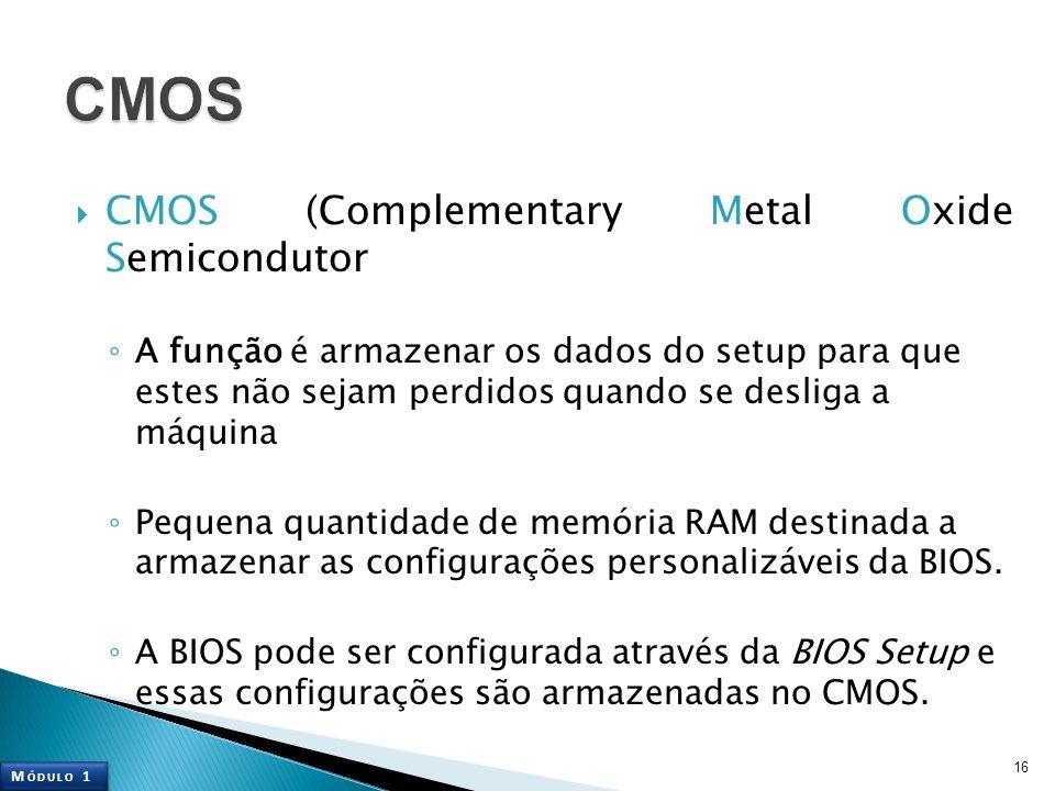 CMOS (Complementary Metal Oxide Semicondutor A função é armazenar os dados do setup para que estes não sejam perdidos quando se desliga a máquina Pequ