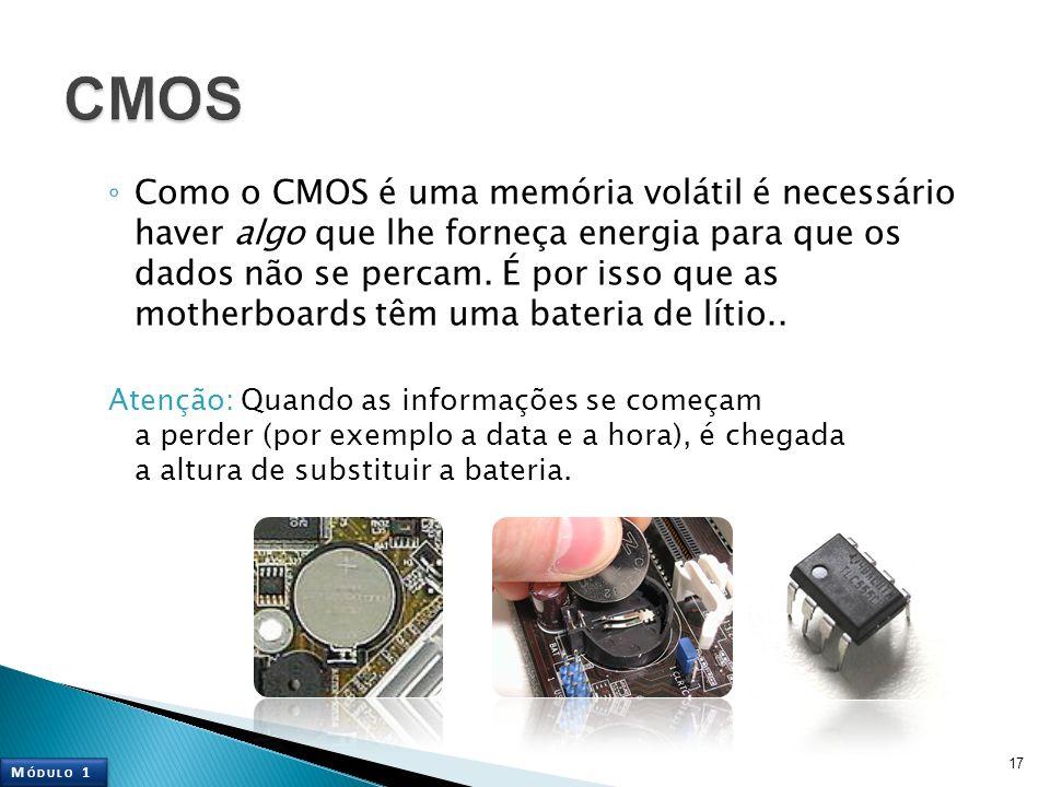 Como o CMOS é uma memória volátil é necessário haver algo que lhe forneça energia para que os dados não se percam. É por isso que as motherboards têm