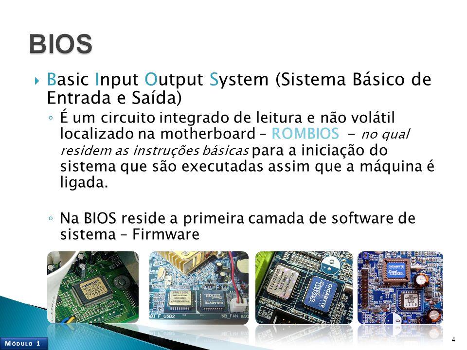 Basic Input Output System (Sistema Básico de Entrada e Saída) É um circuito integrado de leitura e não volátil localizado na motherboard – ROMBIOS - n