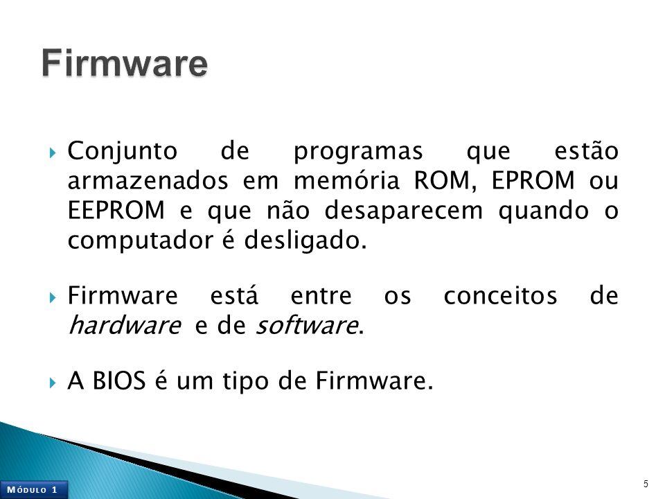 Conjunto de programas que estão armazenados em memória ROM, EPROM ou EEPROM e que não desaparecem quando o computador é desligado. Firmware está entre