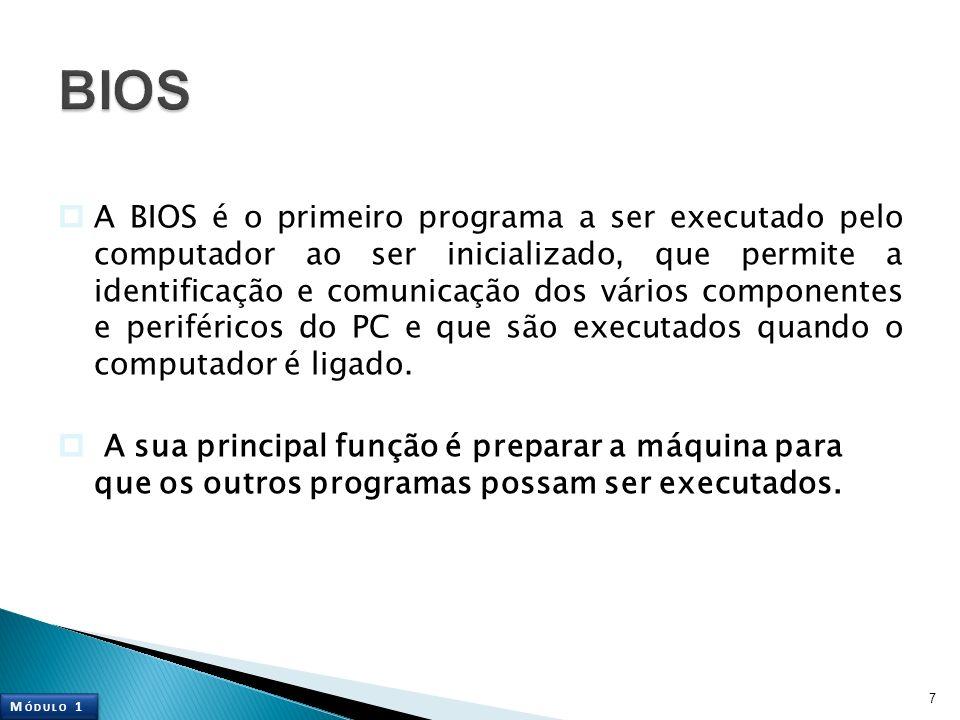 A BIOS é o primeiro programa a ser executado pelo computador ao ser inicializado, que permite a identificação e comunicação dos vários componentes e p