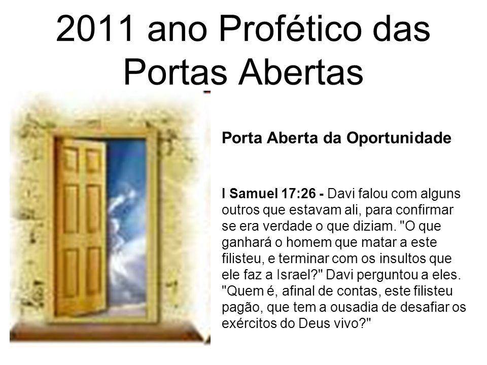 2011 ano Profético das Portas Abertas I Samuel 17:26 - Davi falou com alguns outros que estavam ali, para confirmar se era verdade o que diziam.