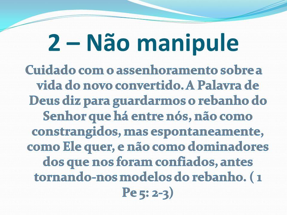 2 – Não manipule