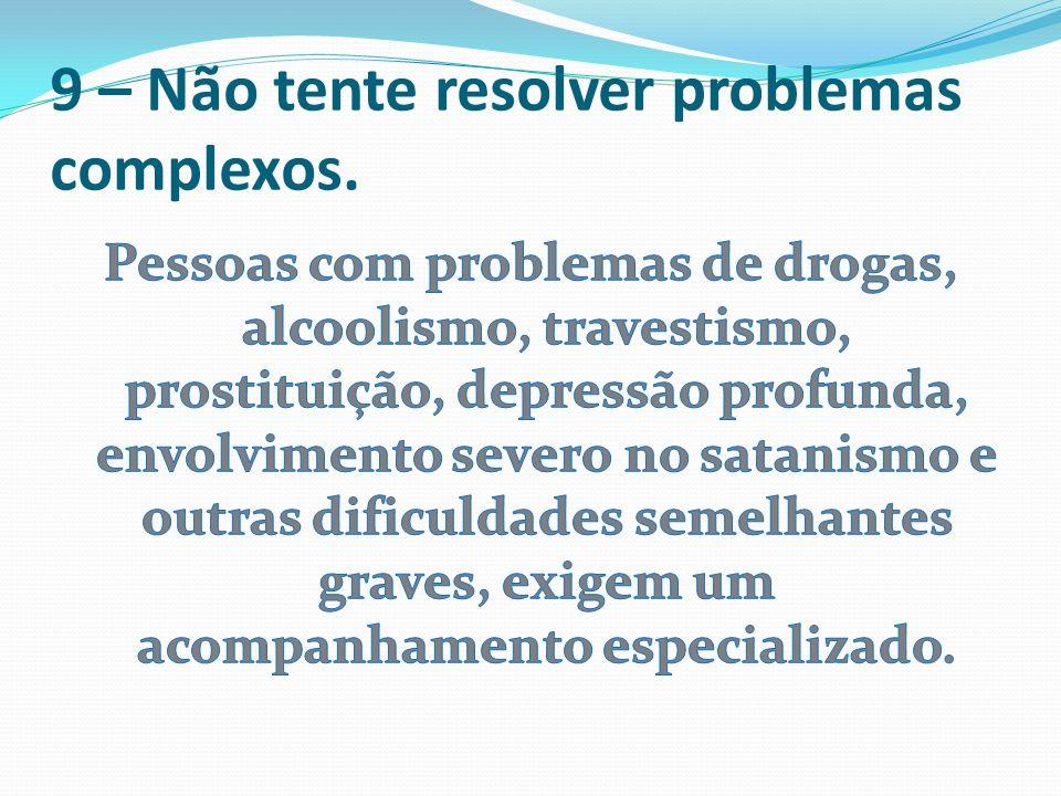 9 – Não tente resolver problemas complexos.