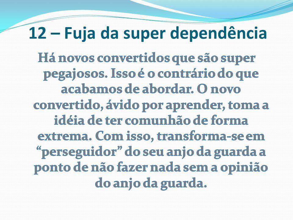12 – Fuja da super dependência