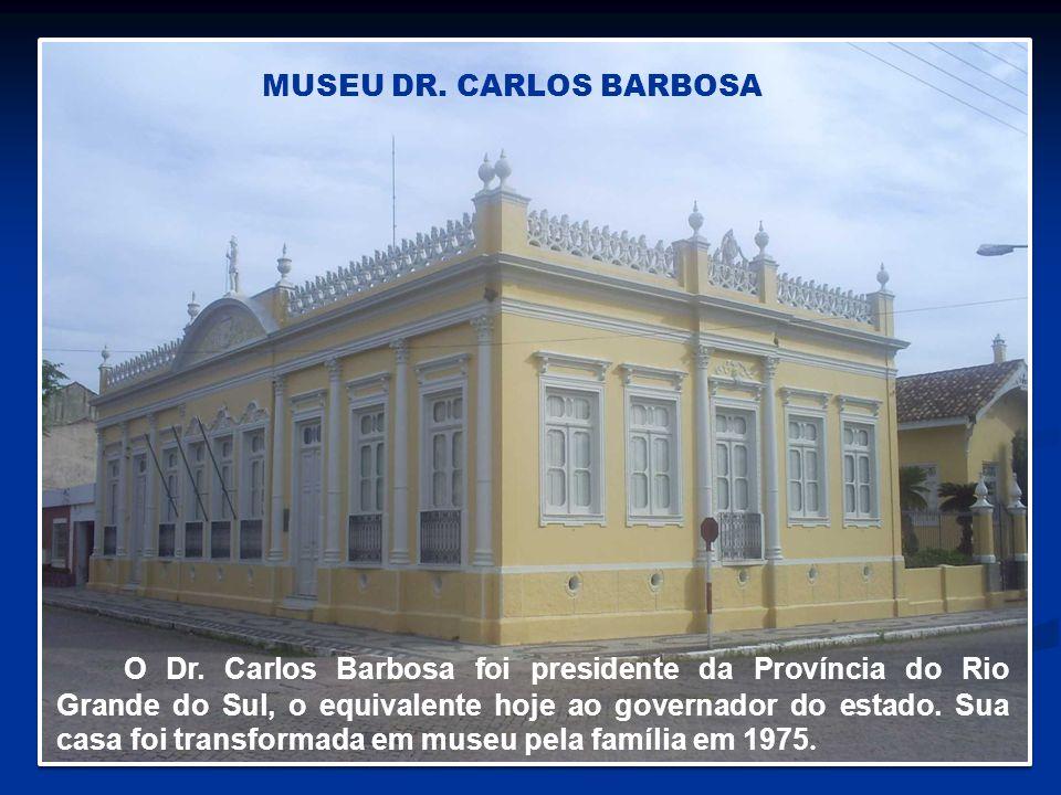 O Dr. Carlos Barbosa foi presidente da Província do Rio Grande do Sul, o equivalente hoje ao governador do estado. Sua casa foi transformada em museu