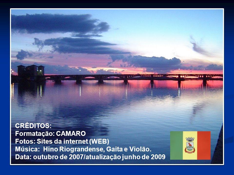 CRÉDITOS: Formatação: CAMARO Fotos: Sites da internet (WEB) Música: Hino Riograndense, Gaita e Violão. Data: outubro de 2007/atualização junho de 2009