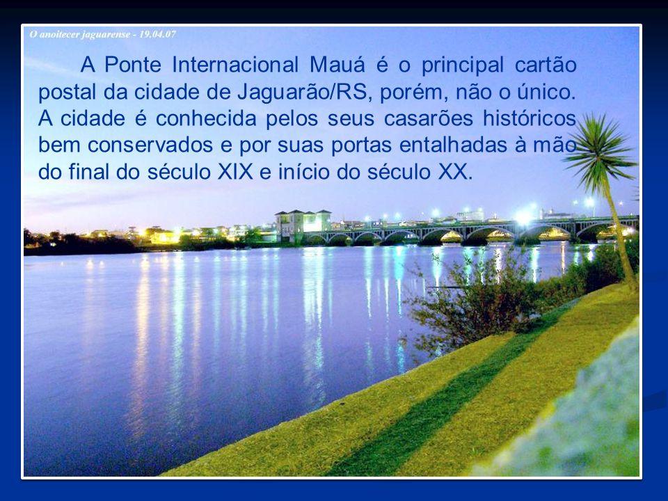 A Ponte Internacional Mauá é o principal cartão postal da cidade de Jaguarão/RS, porém, não o único. A cidade é conhecida pelos seus casarões históric