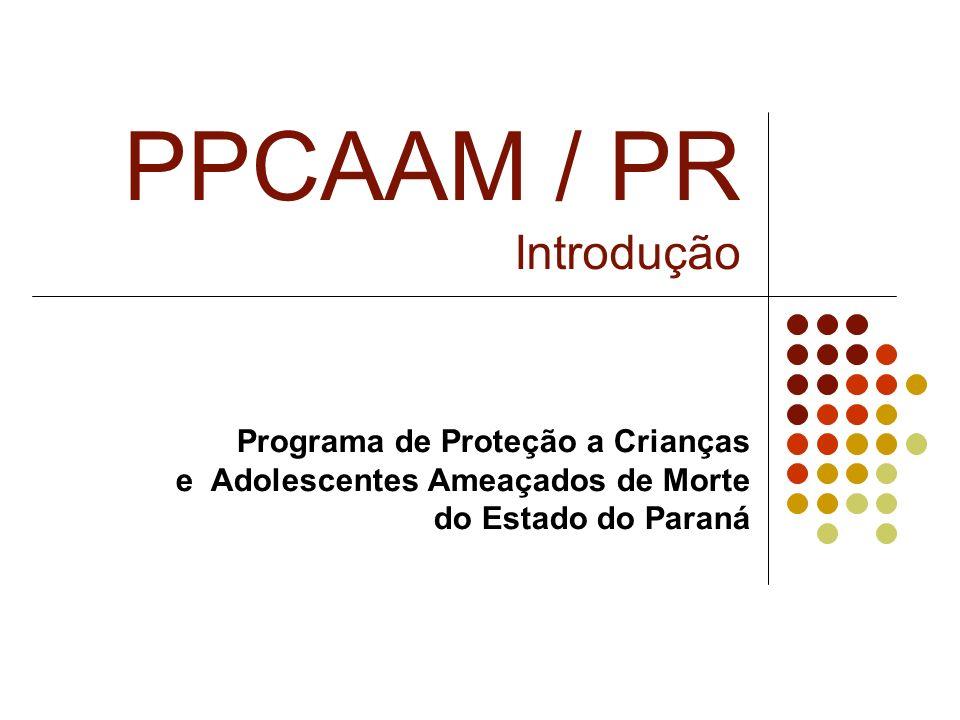 Programa OPrograma de Proteção a Crianças e Adolescentes Ameaçados de Morte - PPCAAM/PR, foi instituído pelo Governo do Estado do Paraná por meio do Decreto nº.