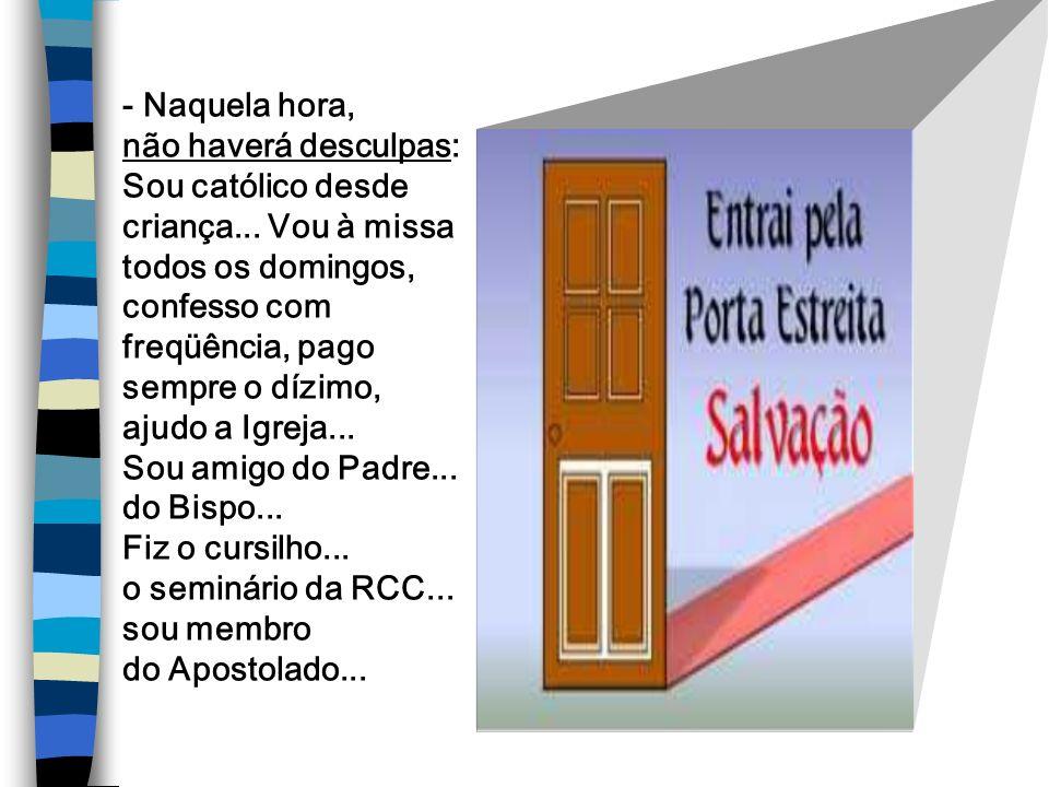 + Um alerta: Não haverá privilegiados, entradas garantidas, bilhetes reservados... O ser cristão não é um meio mágico de salvação; ela é o resultado d