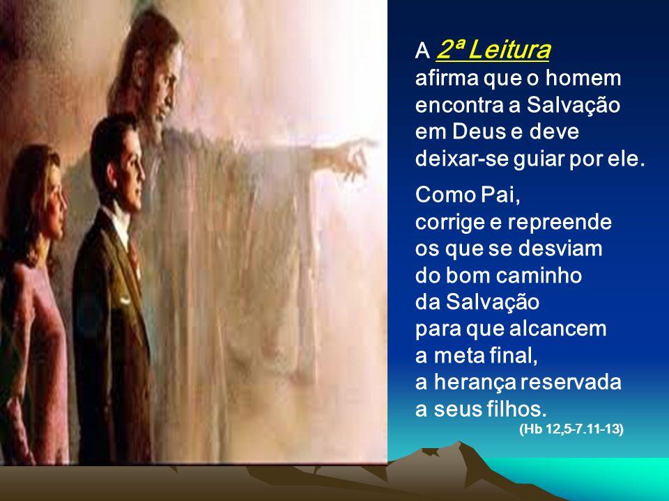 A 2ª Leitura afirma que o homem encontra a Salvação em Deus e deve deixar-se guiar por ele.