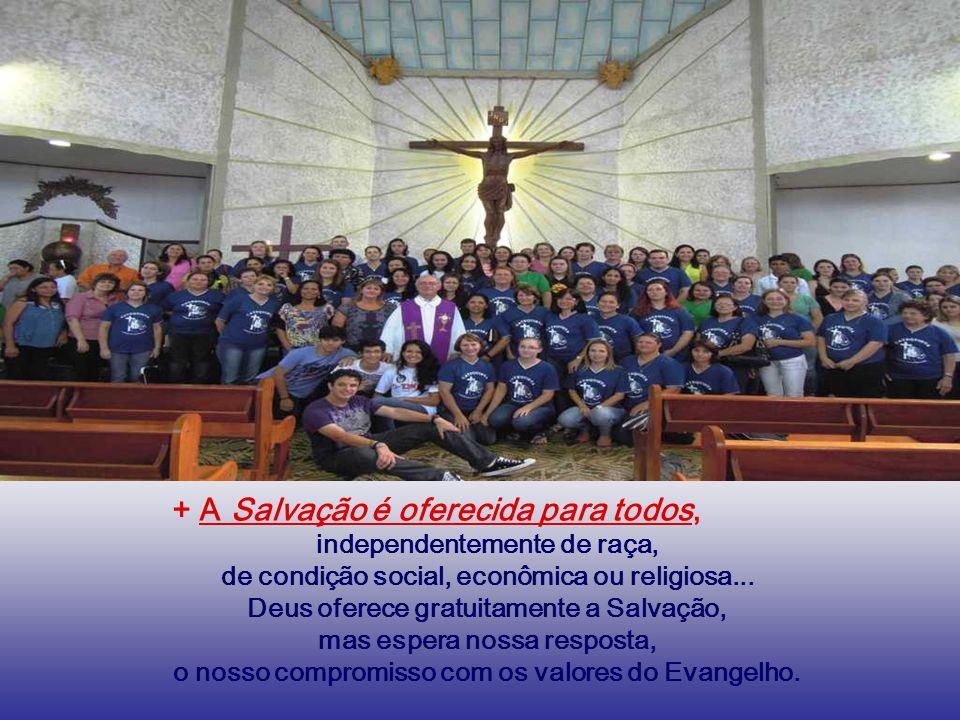 + A Salvação é oferecida para todos, independentemente de raça, de condição social, econômica ou religiosa...