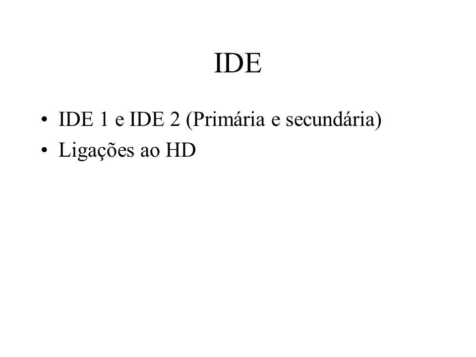 IDE IDE 1 e IDE 2 (Primária e secundária) Ligações ao HD