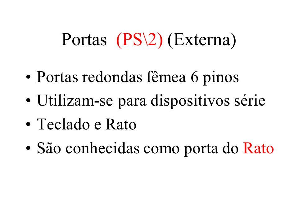Portas Série (Externa) Normalmente são 2, COM1 e COM2 9 pinos Macho Ligação de MODEM externo Rato série Scanners Impressora série (rara)