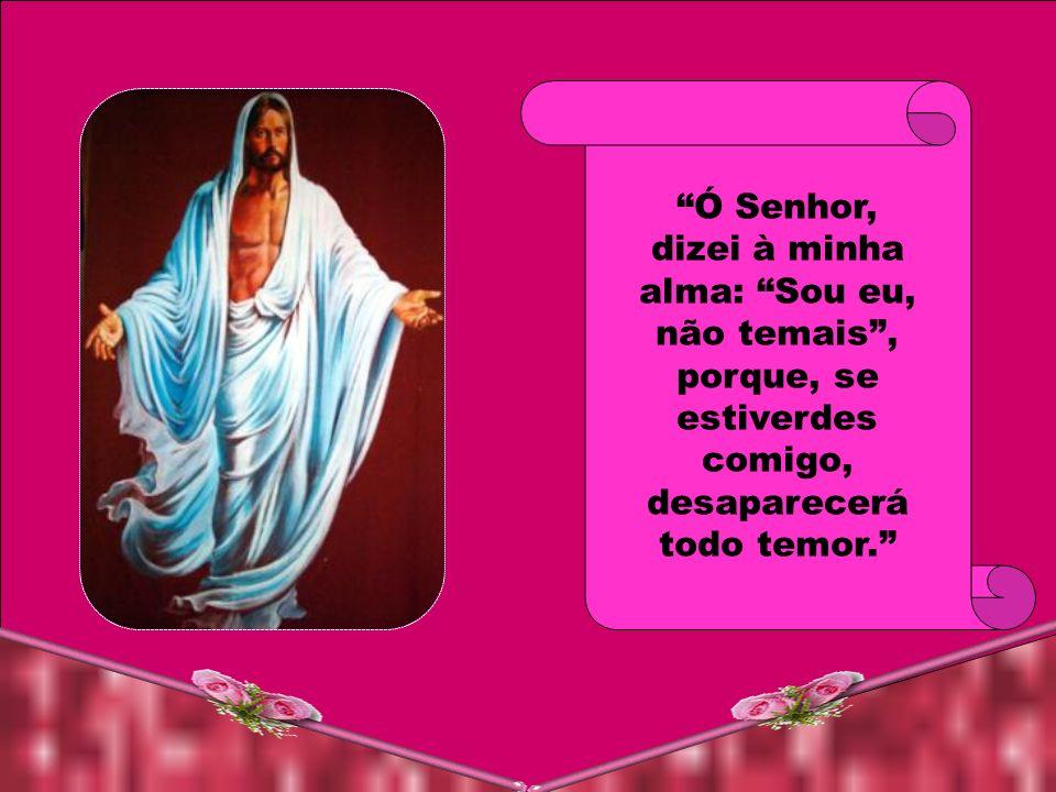 Ó Senhor, vinde à minha alma e dizei às minhas potências e a meus sentidos: A paz esteja convosco.