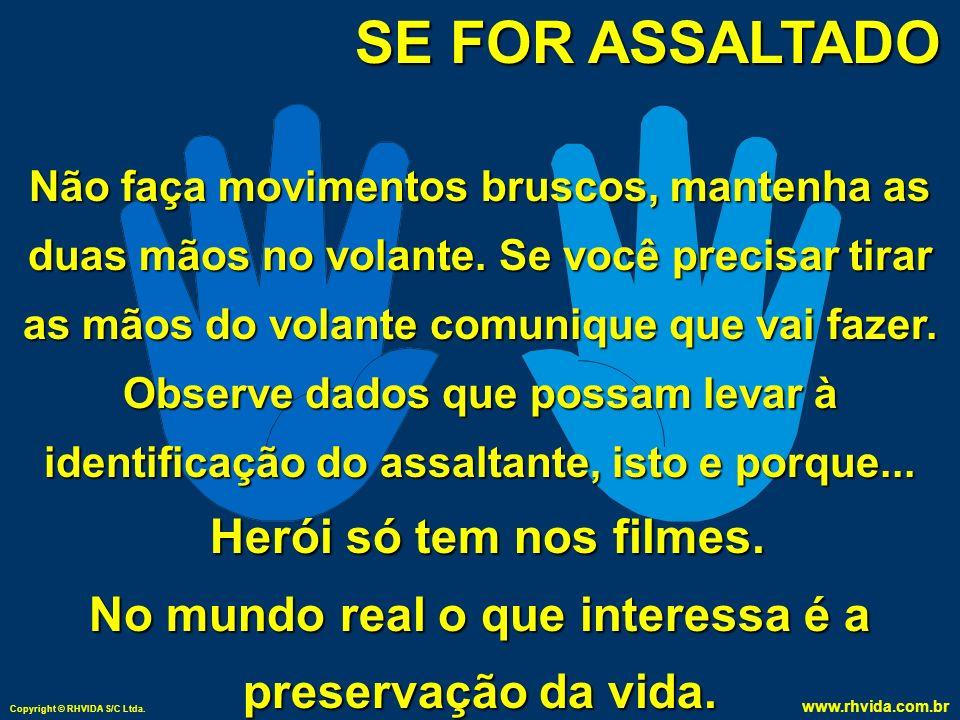 Copyright © RHVIDA S/C Ltda.www.rhvida.com.br SE FOR ASSALTADO NÃO REAJA !!!!.