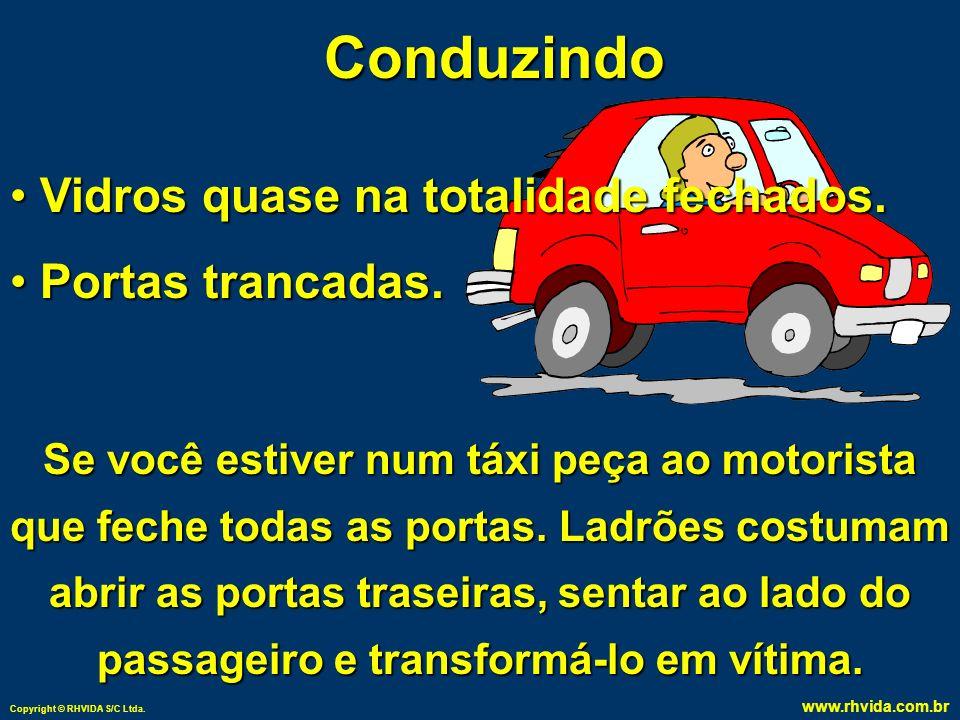 Copyright © RHVIDA S/C Ltda.www.rhvida.com.br Conduzindo Vidros quase na totalidade fechados.