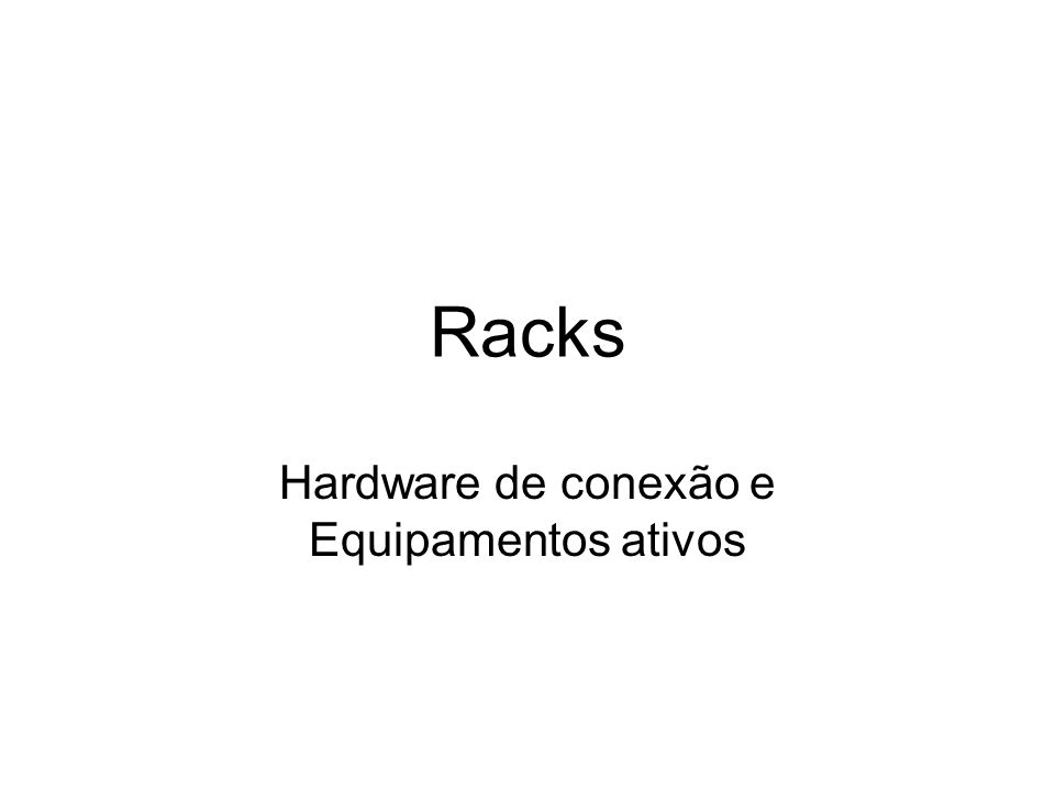 Rack Suporte onde são fixados os equipamentos concentradores e os acessórios de redes -largura: 19¨ (padrão EIA 310-D) -unidade de altura (UA): 44,4 mm