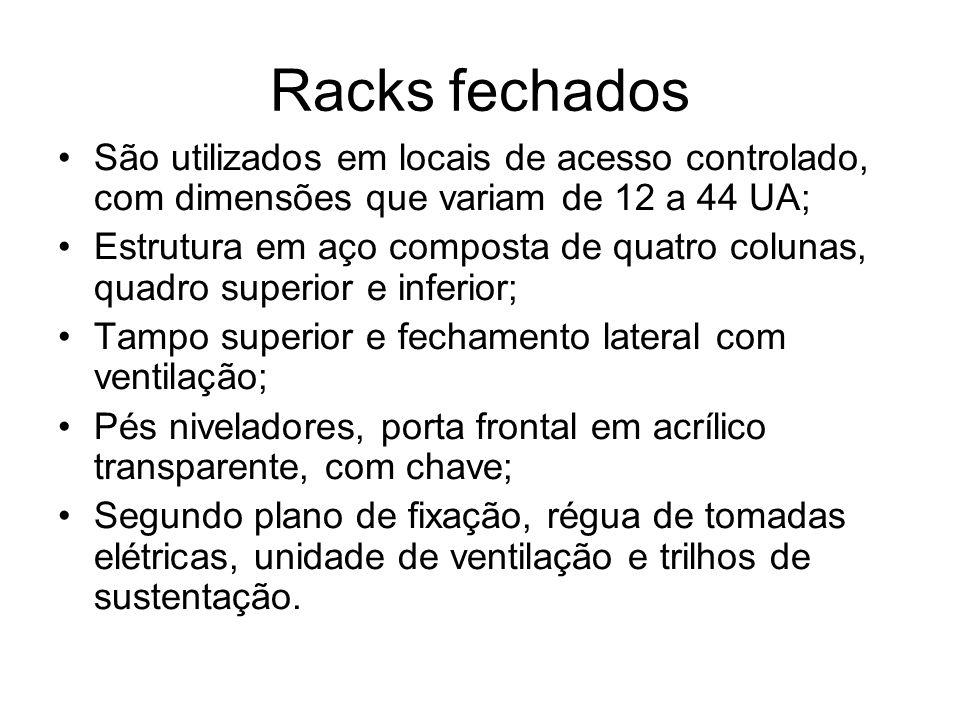 Racks fechados São utilizados em locais de acesso controlado, com dimensões que variam de 12 a 44 UA; Estrutura em aço composta de quatro colunas, qua