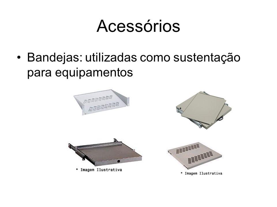 Acessórios Bandejas: utilizadas como sustentação para equipamentos