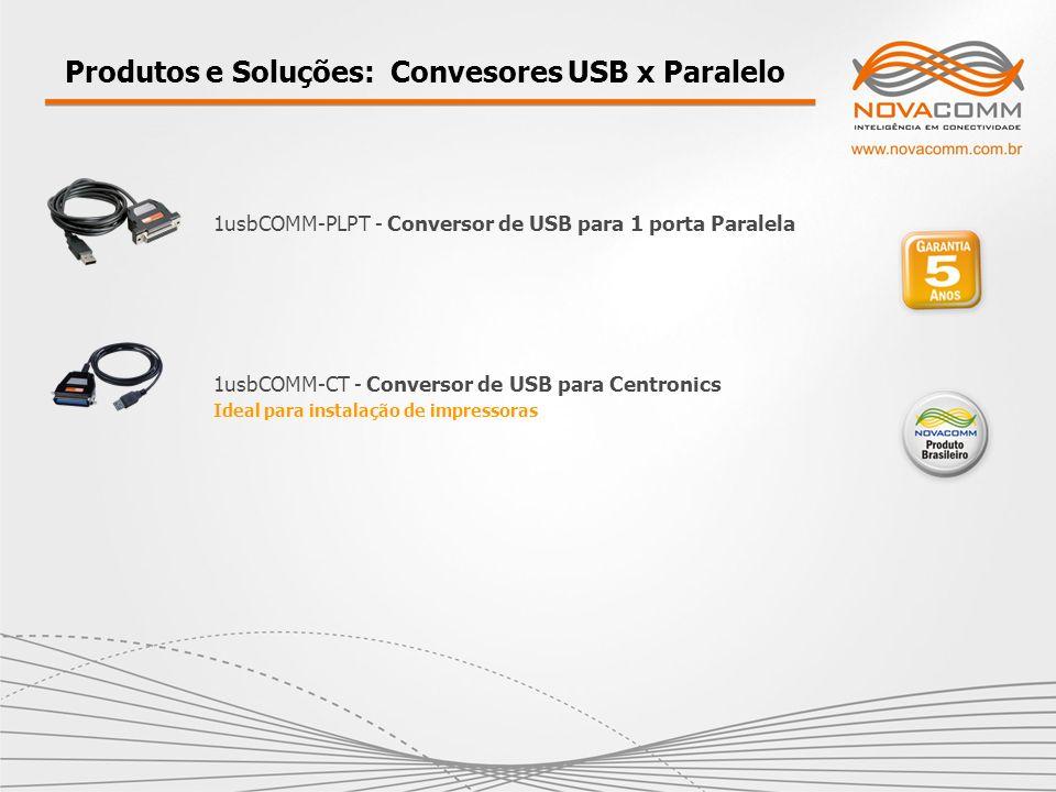 Produtos e Soluções: Convesores USB x Paralelo 1usbCOMM-CT - Conversor de USB para Centronics Ideal para instalação de impressoras 1usbCOMM-PLPT - Con