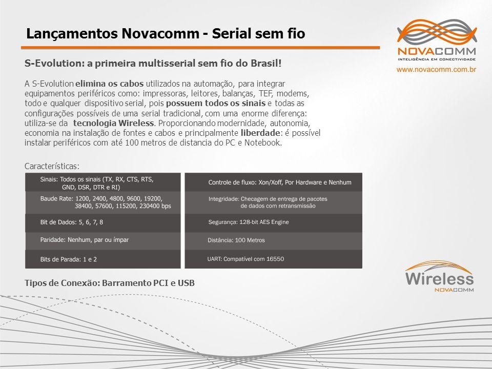 Lançamentos Novacomm - Serial sem fio S-Evolution: a primeira multisserial sem fio do Brasil! A S-Evolution elimina os cabos utilizados na automação,
