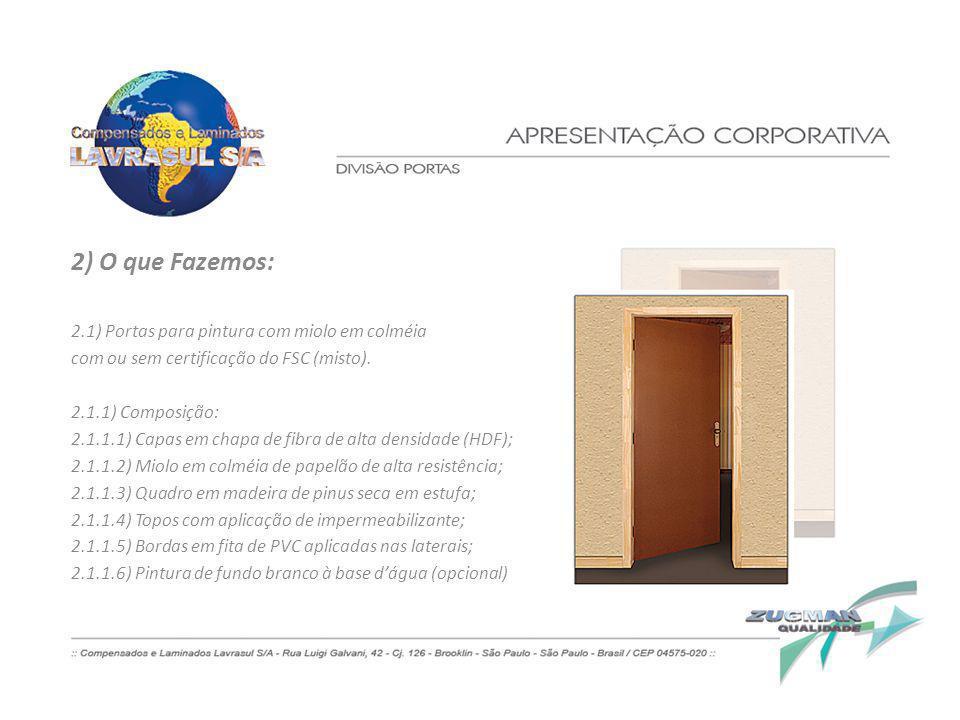 2) O que Fazemos: 2.1) Portas para pintura com miolo em colméia com ou sem certificação do FSC (misto). 2.1.1) Composição: 2.1.1.1) Capas em chapa de