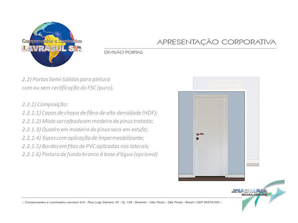 2.2) Portas Semi-Sólidas para pintura com ou sem certificação do FSC (puro). 2.2.1) Composição: 2.2.1.1) Capas de chapa de fibra de alta densidade (HD