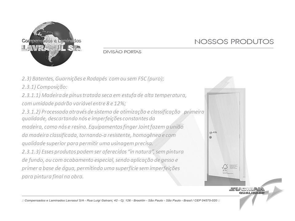 2.3) Batentes, Guarnições e Rodapés com ou sem FSC (puro); 2.3.1) Composição: 2.3.1.1) Madeira de pínus tratada seca em estufa de alta temperatura, co