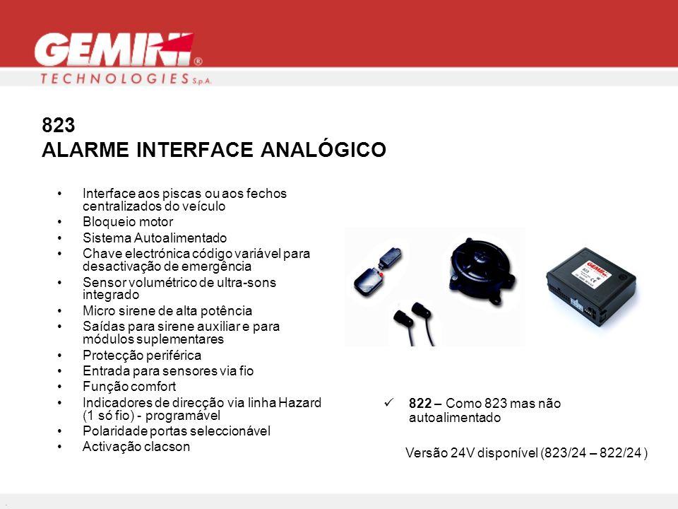 823 ALARME INTERFACE ANALÓGICO Interface aos piscas ou aos fechos centralizados do veículo Bloqueio motor Sistema Autoalimentado Chave electrónica cód