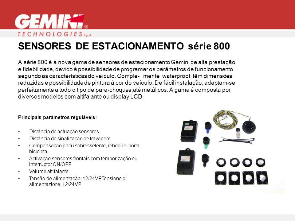 SENSORES DE ESTACIONAMENTO série 800 A série 800 é a nova gama de sensores de estacionamento Gemini de alta prestação e fidebilidade, devido à possibilidade de programar os parâmetros de funcionamento segundo as características do veículo.