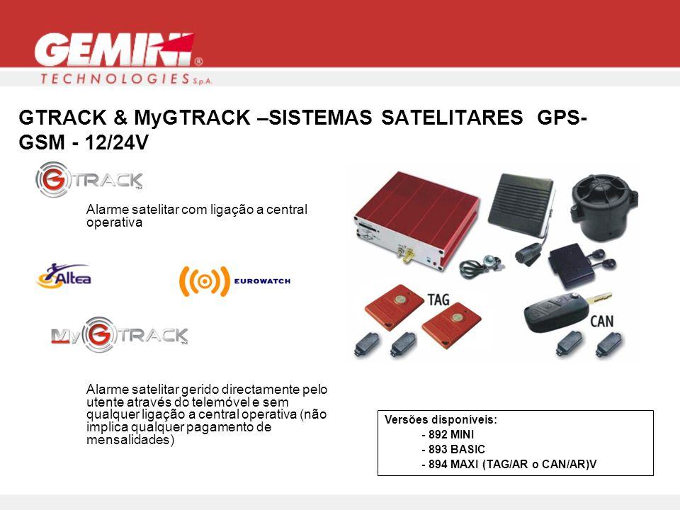 GTRACK & MyGTRACK –SISTEMAS SATELITARES GPS- GSM - 12/24V Alarme satelitar com ligação a central operativa Alarme satelitar gerido directamente pelo utente através do telemóvel e sem qualquer ligação a central operativa (não implica qualquer pagamento de mensalidades) Versões disponíveis: - 892 MINI - 893 BASIC - 894 MAXI (TAG/AR o CAN/AR)V