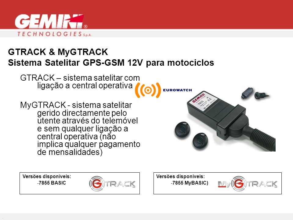 GTRACK & MyGTRACK Sistema Satelitar GPS-GSM 12V para motociclos Versões disponíveis: -7855 MyBASIC) Versões disponíveis: -7855 BASIC. GTRACK – sistema