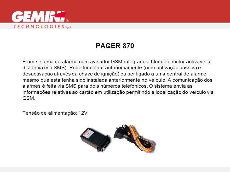 PAGER 870 É um sistema de alarme com avisador GSM integrado e bloqueio motor activavel à distância (via SMS). Pode funcionar autonomamente (com activa