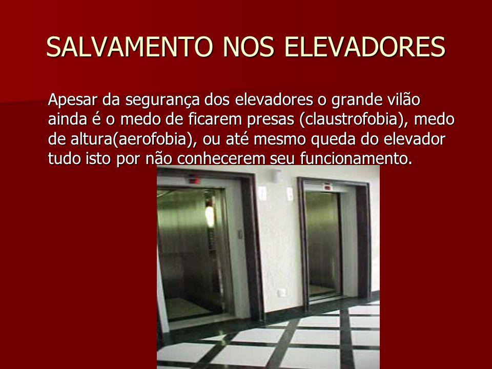 SALVAMENTO NOS ELEVADORES Apesar da segurança dos elevadores o grande vilão ainda é o medo de ficarem presas (claustrofobia), medo de altura(aerofobia