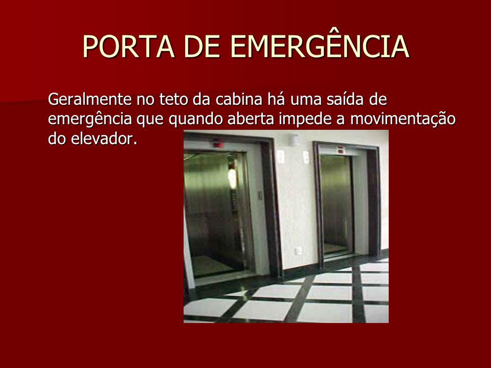 PORTA DE EMERGÊNCIA Geralmente no teto da cabina há uma saída de emergência que quando aberta impede a movimentação do elevador.
