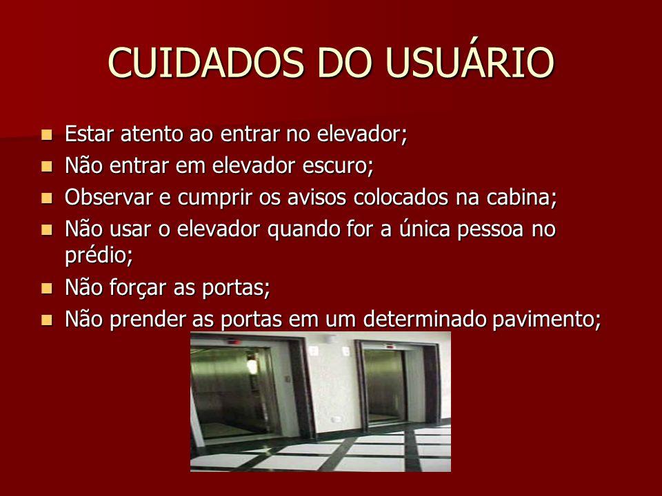 CUIDADOS DO USUÁRIO Estar atento ao entrar no elevador; Estar atento ao entrar no elevador; Não entrar em elevador escuro; Não entrar em elevador escu