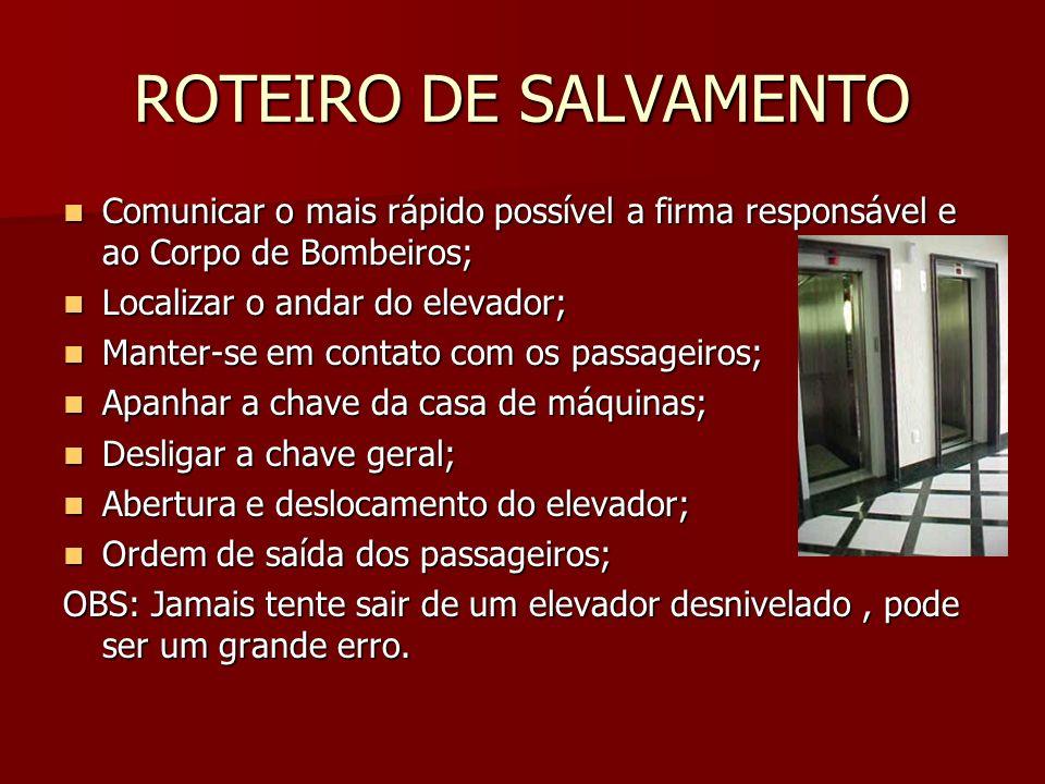 ROTEIRO DE SALVAMENTO Comunicar o mais rápido possível a firma responsável e ao Corpo de Bombeiros; Comunicar o mais rápido possível a firma responsáv