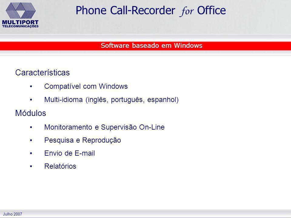Julho 2007 Phone Call-Recorder for Office Características Compatível com Windows Multi-idioma (inglês, português, espanhol) Módulos Monitoramento e Su