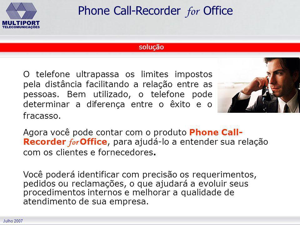 Julho 2007 Phone Call-Recorder for Office Agora você pode contar com o produto Phone Call- Recorder for Office, para ajudá-lo a entender sua relação c