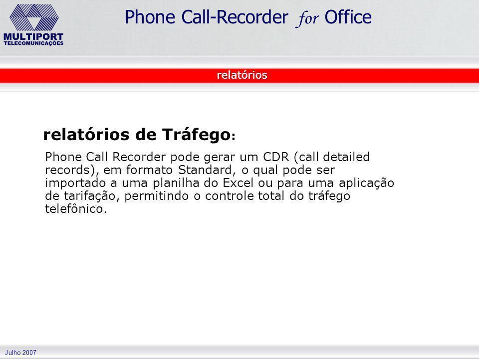 Julho 2007 Phone Call-Recorder for Office relatórios de Tráfego : Phone Call Recorder pode gerar um CDR (call detailed records), em formato Standard,